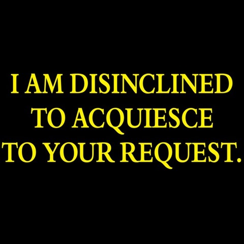 i-am-disinclined-to-acquiesce-to-your-request